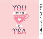 Vector love card or poster design with tea cup icon and vintage typography. You are My Cup of Tea. Great for Valentine's Day, birthday, anniversary, friendship card, poster, social media, web banner.