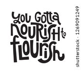 you gotta nourish to flourish   ... | Shutterstock .eps vector #1269091249