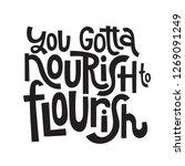 You Gotta Nourish To Flourish ...