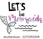 let's be mermaids. modern... | Shutterstock .eps vector #1272592549