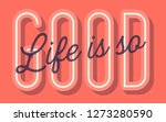 life is so good lettering card... | Shutterstock .eps vector #1273280590