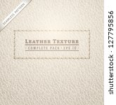 leather texture | Shutterstock .eps vector #127795856