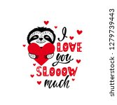 Stock vector i love you slow much romantic quote with cute sloth and heart valentine s day greeting card 1279739443