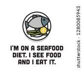 i'm on a seafood diet i see... | Shutterstock .eps vector #1280085943