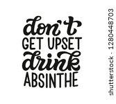 don't get upset  drink absinthe.... | Shutterstock .eps vector #1280448703