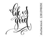 life is good   hand lettering... | Shutterstock .eps vector #1281398050