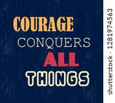 courage conquers all things.... | Shutterstock .eps vector #1281974563