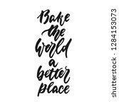 bake the world a better place   ... | Shutterstock .eps vector #1284153073