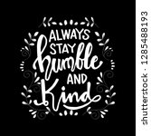 always stay humble and kind...   Shutterstock .eps vector #1285488193