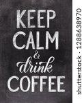 keep calm and drink coffee... | Shutterstock . vector #1288638970