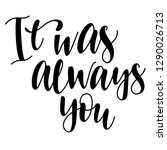 It Was Always You Handwritten...