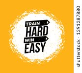 train hard win easy. inspiring... | Shutterstock .eps vector #1291287880