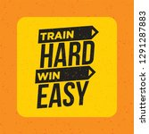 train hard win easy. inspiring... | Shutterstock .eps vector #1291287883