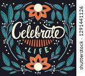 celebrate life  hand lettering... | Shutterstock .eps vector #1291441126