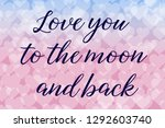 love you to the moon and back.... | Shutterstock . vector #1292603740