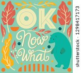 ok  now what  hand lettering... | Shutterstock .eps vector #1298417173