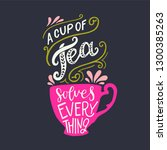 a cup of tea solves everything... | Shutterstock .eps vector #1300385263