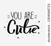 you are cutie handwritten... | Shutterstock .eps vector #1304068723