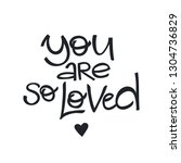 you are so loved hand drawn...   Shutterstock .eps vector #1304736829