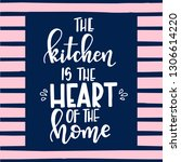 the kitchen is the heart of the ... | Shutterstock .eps vector #1306614220
