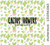 spring cactus flowers background | Shutterstock . vector #1310561063