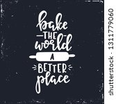 bake the world a better place... | Shutterstock .eps vector #1311779060