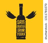 save water drink vodka. funny... | Shutterstock .eps vector #1311781070