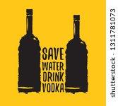 save water drink vodka. funny... | Shutterstock .eps vector #1311781073