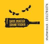 save water drink vodka. funny... | Shutterstock .eps vector #1311781076