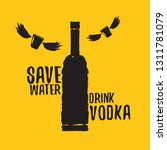 save water drink vodka. funny... | Shutterstock .eps vector #1311781079