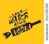save water drink vodka. funny... | Shutterstock .eps vector #1311781100