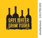 save water drink vodka. funny... | Shutterstock .eps vector #1311781103