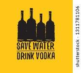 save water drink vodka. funny... | Shutterstock .eps vector #1311781106