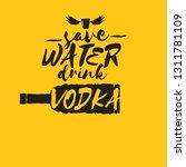 save water drink vodka. funny... | Shutterstock .eps vector #1311781109