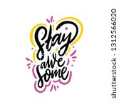 stay awesome. hand drawn vector ... | Shutterstock .eps vector #1312566020
