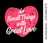 do small things with great love ... | Shutterstock .eps vector #1312681673