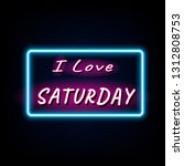 i love saturday neon light... | Shutterstock .eps vector #1312808753