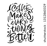 coffee makes everything better. ... | Shutterstock .eps vector #1312860329