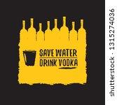 save water drink vodka. funny... | Shutterstock .eps vector #1315274036