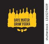 save water drink vodka. funny... | Shutterstock .eps vector #1315274039