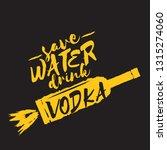 save water drink vodka. funny... | Shutterstock .eps vector #1315274060