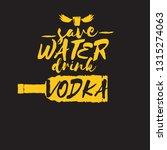 save water drink vodka. funny... | Shutterstock .eps vector #1315274063