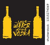 save water drink vodka. funny... | Shutterstock .eps vector #1315274069