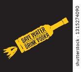 save water drink vodka. funny... | Shutterstock .eps vector #1315274090