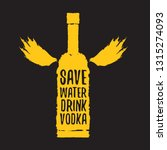 save water drink vodka. funny... | Shutterstock .eps vector #1315274093