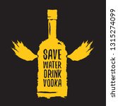 save water drink vodka. funny... | Shutterstock .eps vector #1315274099