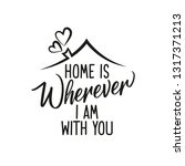 home is wherever i am with you  ... | Shutterstock .eps vector #1317371213