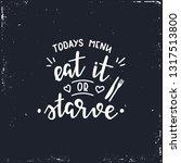 todays menu eat it or starve... | Shutterstock .eps vector #1317513800