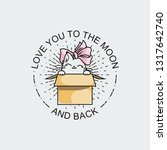 love you to the moon and back.... | Shutterstock . vector #1317642740