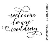 welcome to our wedding   hand... | Shutterstock .eps vector #1318354880